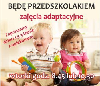 Będę przedszkolakiem - zajęcia adaptacyjne dla dzieci od 18-36 miesięcy