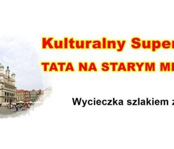 Kulturalny SuperTata - szlakiem ziemi na Starym Mieście
