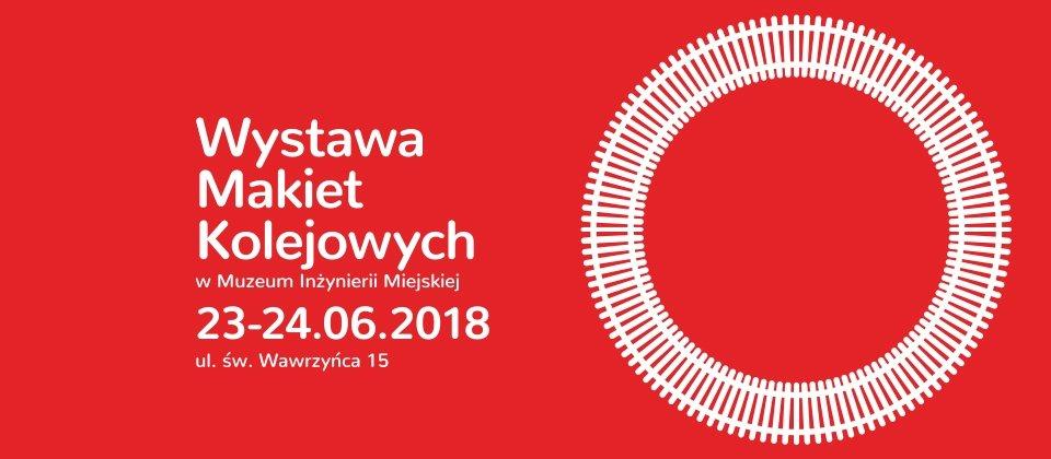Wystawa Makiet Kolejowych w Muzeum Inżynierii Miejskiej 23 i 24 czerwca