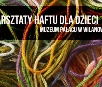 Warsztaty haftu dla dzieci w pałacu w Wilanowie