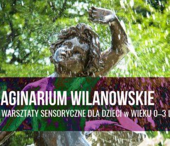 Wilanowskie Imaginarium - plenerowe warsztaty sensoryczne