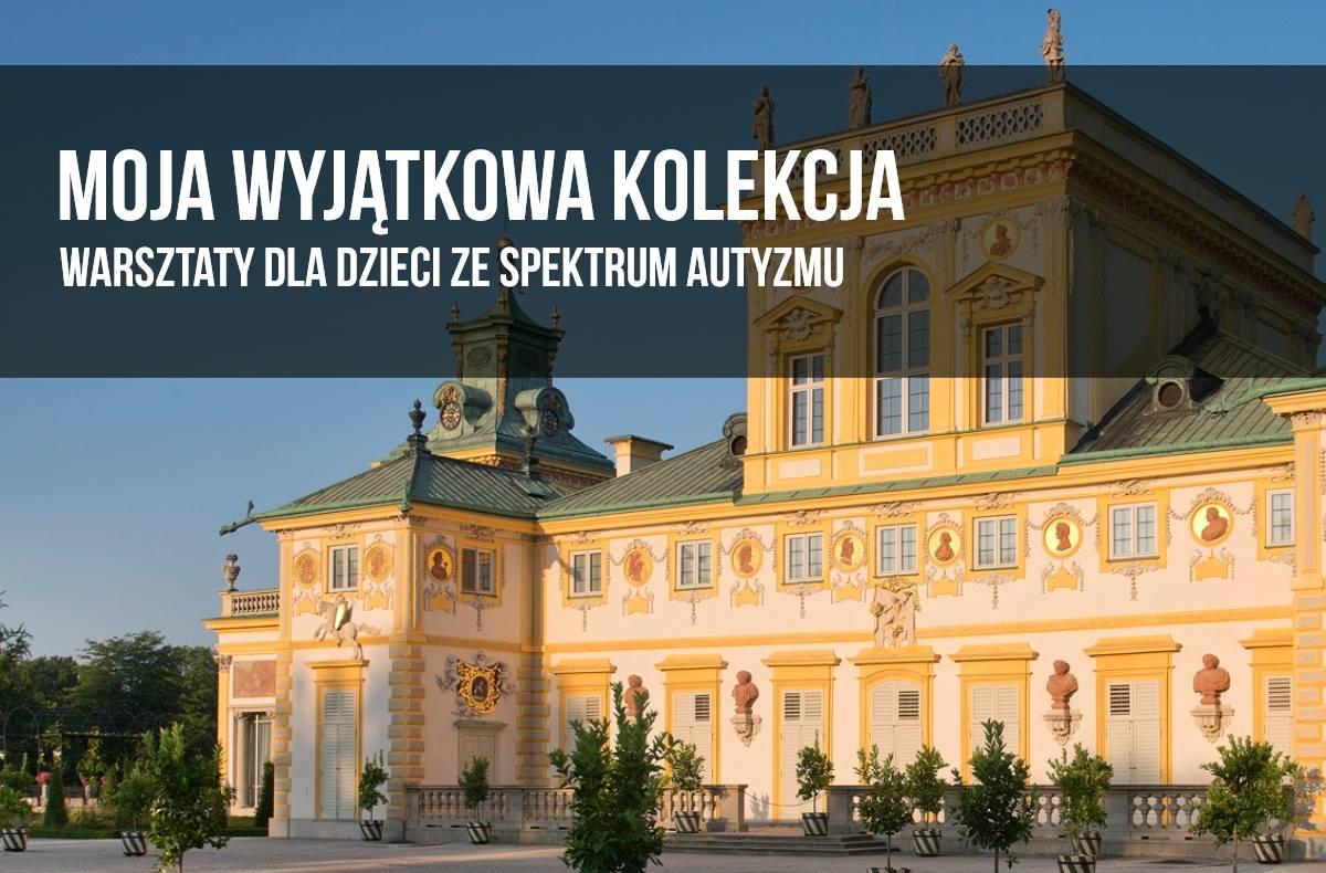 Warsztaty dla dzieci ze spektrum autyzmu | Muzeum Pałacu w Wilanowie