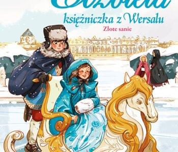 Najnowsze przygody księżniczki z Wersalu – powieści historyczne dla dzieci