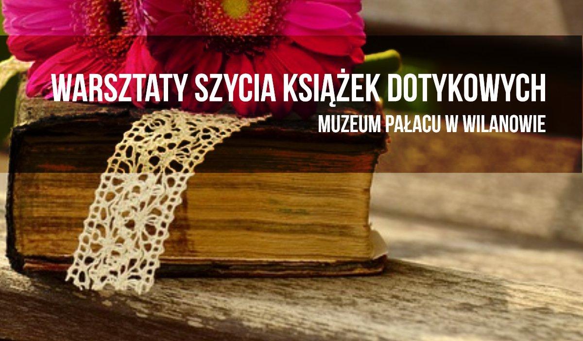 Warsztaty szycia książek dotykowych w Muzeum Pałacu w Wilanowie