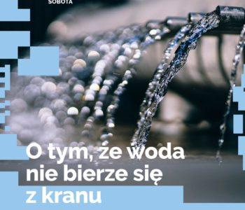 O tym, że woda nie bierze się z kranu - warsztaty