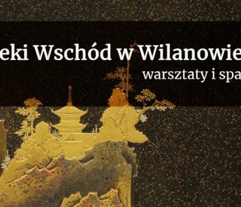 Daleki Wschód w Wilanowie | spacery i warsztaty