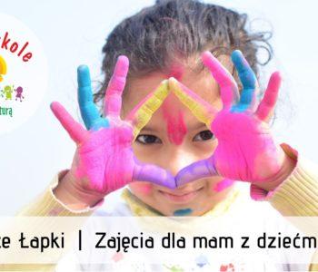 Twórcze Łapki - zajęcia dla mam z dziećmi 1-3