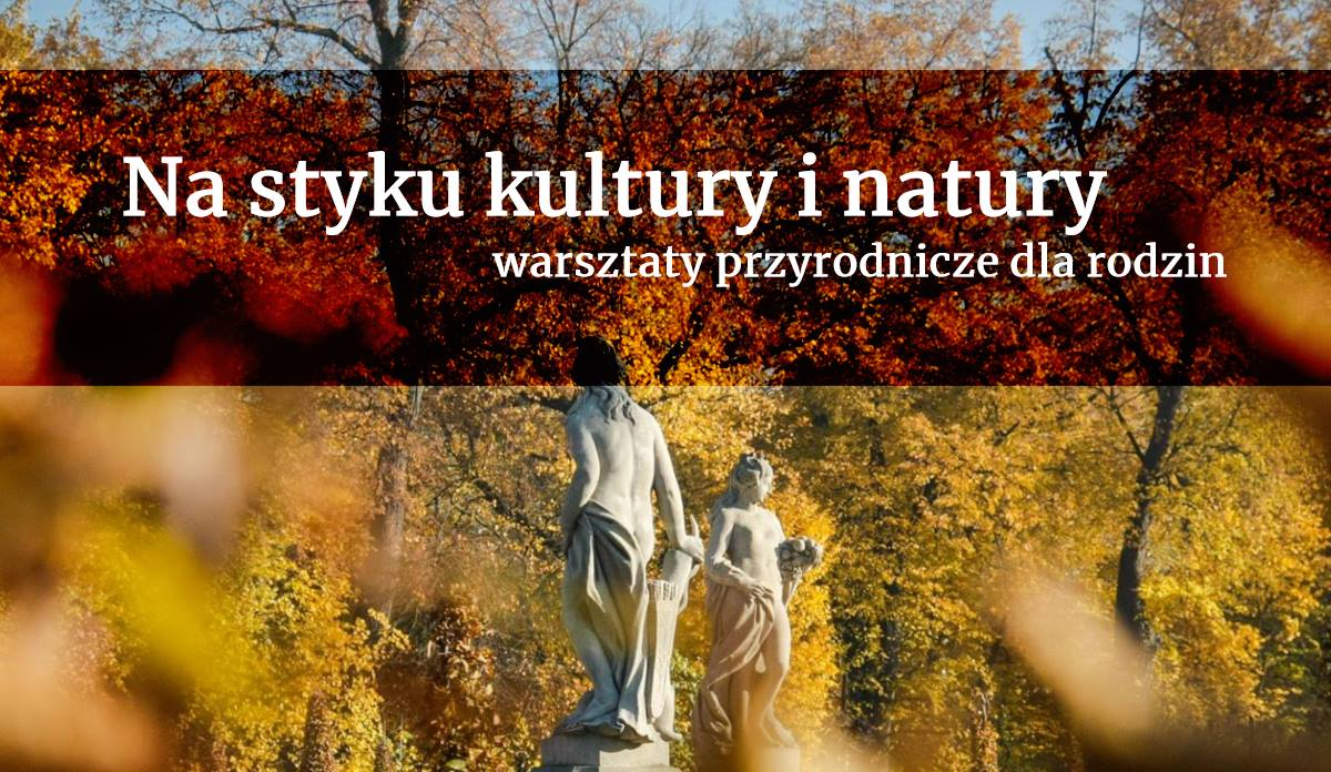 Na styku kultury i natury | warsztaty w pałacu wilanowskim