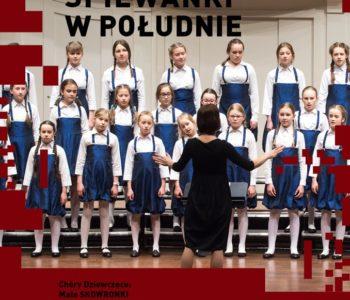 Śpiewanki w Południe - koncert Chóru Małe Skowronki oraz Skowroneczki