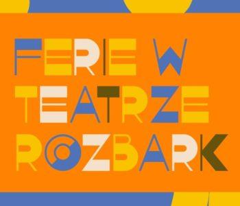 Ferie w Teatrze Rozbark. Bytom