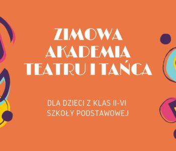Zimowa Akademia Teatru i Tańca - Półkolonie zimowe dla dzieci
