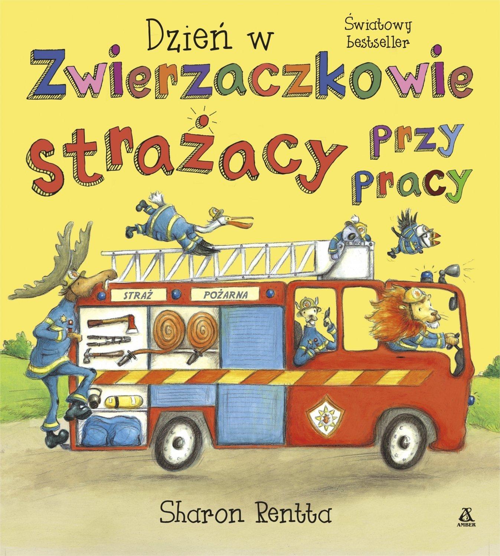 Dzień w Zwierzaczkowie: Strażacy przy pracy. Recenzja książki dla dzieci