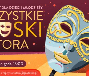 Warsztaty w Teatrze Groteska – warsztaty maskowe