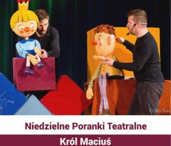 Niedzielny Poranek Teatralny: Król Maciuś. Dąbrowa Górnicza