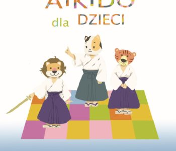 AIKIDO - zajęcia dla dzieci. Zaczynamy od podstaw