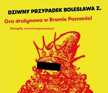 Dziwny przypadek Bolesława Z. Gra drużynowa w Bramie Poznania