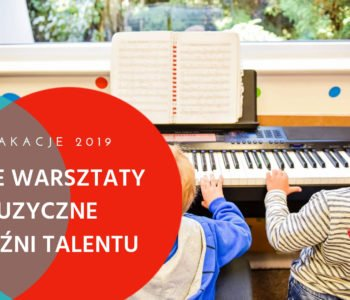 Zapisy na letnie warsztaty dla dzieci – Muzyczna Kuźnia Talentu