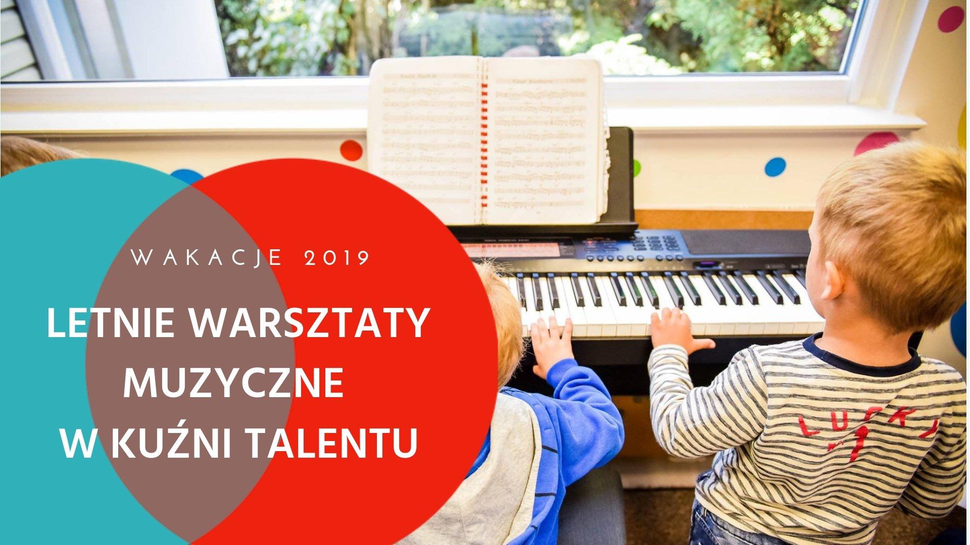 Zapisy na letnie warsztaty dla dzieci - Muzyczna Kuźnia Talentu