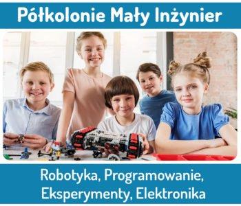 Półkolonie z Małym inżynierem: Robotyka, Minecraft, Programowanie, Eksperymenty