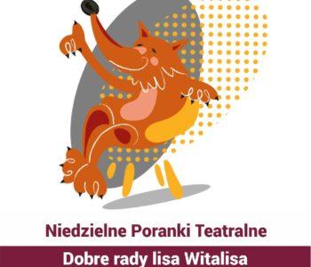 Niedzielny Poranek Teatralny - Dobre rady lisa Witalisa. Dąbrowa Górnicza