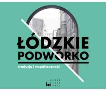 Szlakiem łódzkich podwórek – tajemnice ulicy Piotrkowskiej