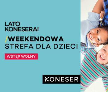 Lato Konesera – weekendowa strefa dla dzieci. Wstęp wolny