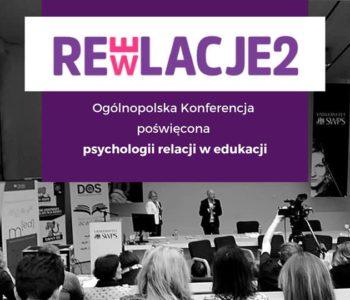 REweLACJE 2 – Ogólnopolska Konferencja poświęcona psychologii relacji w edukacji
