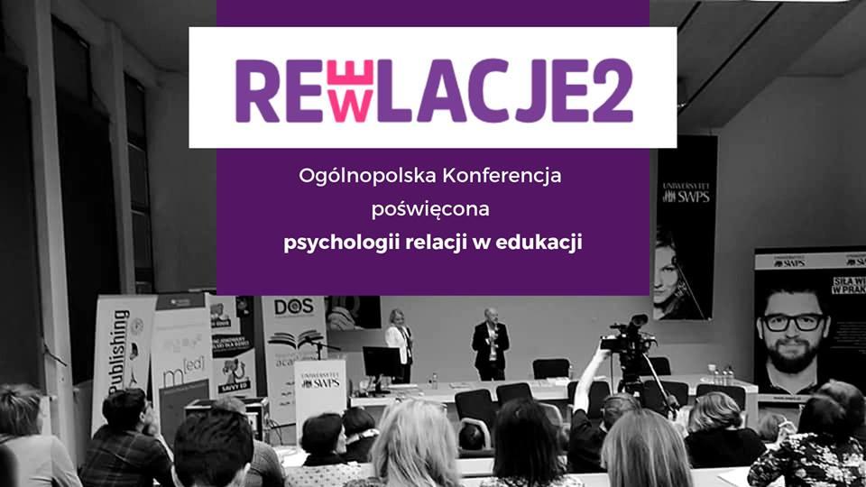 REweLACJE 2 - Ogólnopolska Konferencja poświęcona psychologii relacji w edukacji