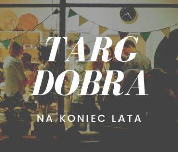 Targ Dobra – na koniec lata