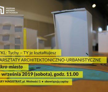Mikro-miasto. Warsztaty architektoniczno-urbanistyczne. Tychy