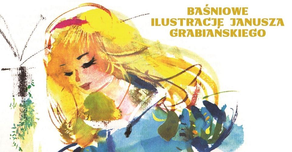 Baśniowe ilustracje Janusza Grabiańskiego - wernisaż wystawy