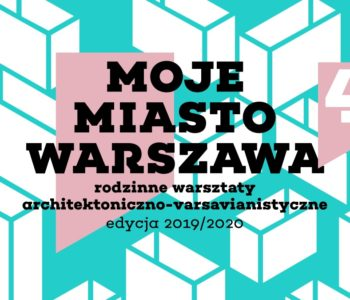 Moje Miasto Warszawa – cykl bezpłatnych warsztatów dla dzieci i rodziców