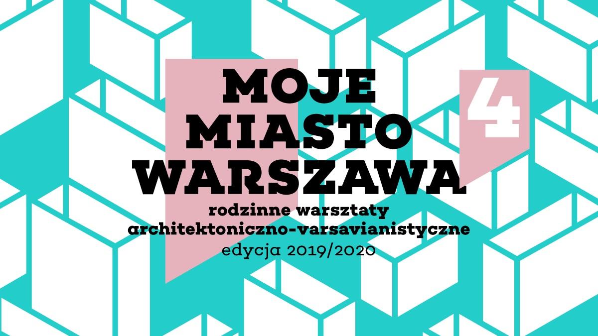 Moje Miasto Warszawa - cykl bezpłatnych warsztatów dla dzieci i rodziców