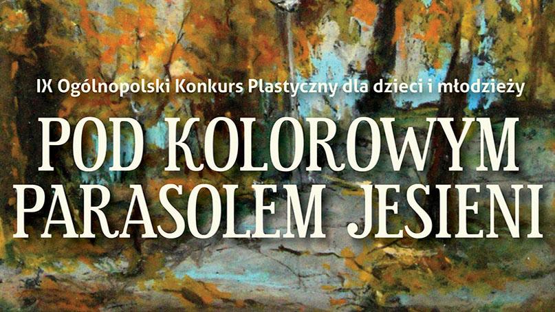 Pod Kolorowym Parasolem Jesieni - Ogólnopolski Konkurs Plastyczny