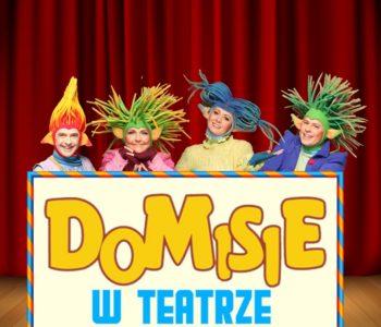 Wygraj zaproszenia na spektakl Domisie w teatrze