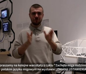 Zachęta miga rodzinnie! Warsztaty w polskim języku migowym po wystawie Zmiana ustawienia