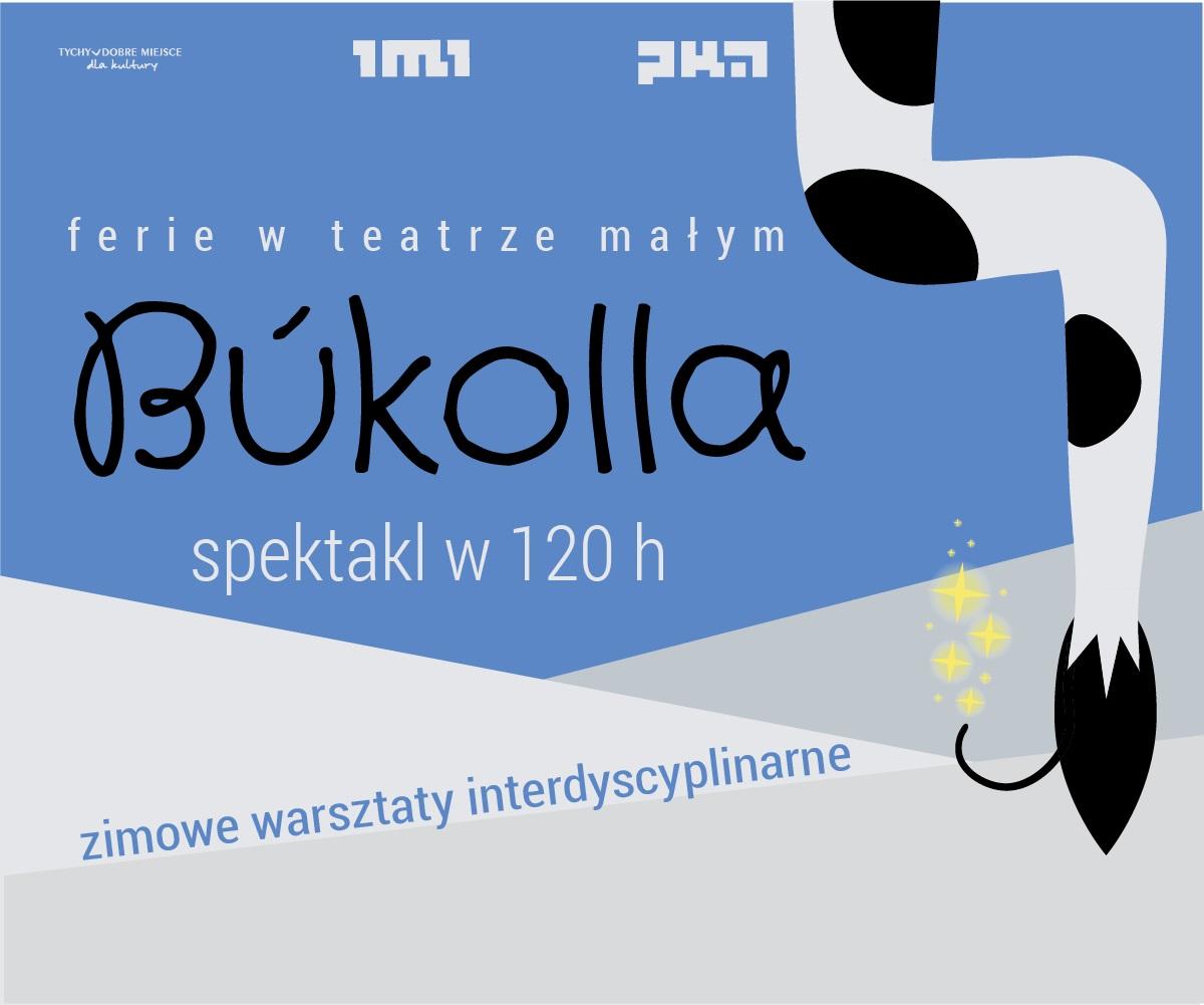 Zimowe warsztaty interdyscyplinarne: Bukolia - spektakl w 120 godzin. Tychy