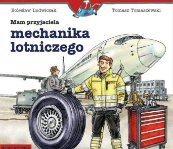 Mam przyjaciela mechanika lotniczego – książka z serii Mądra Mysz o zawodach