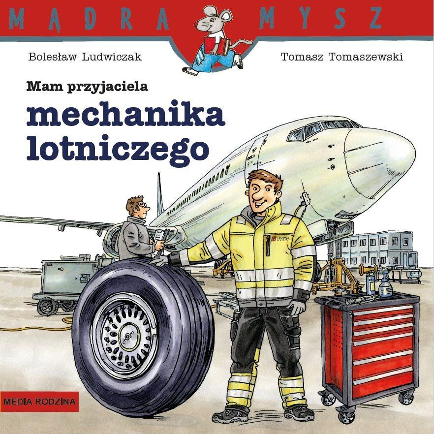 Mam przyjaciela mechanika lotniczego - książka z serii Mądra Mysz o zawodach