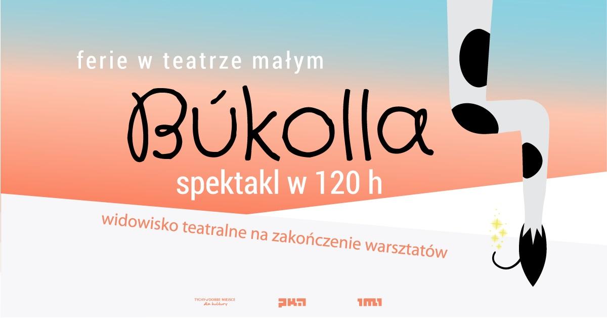 Bukolla - spektakl w 120 godzin. Tychy