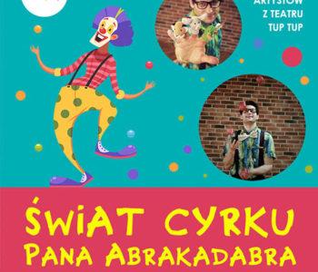 Teatr Tup Tup: Świat cyrku Pana Abrakadabra
