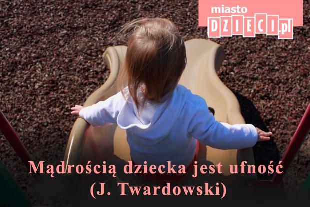 Cytaty o dzieciach Mądrością dziecka jest ufność