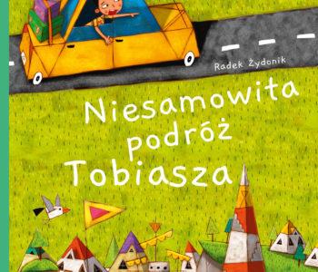 Niesamowita podróż Tobiasza – historia wielkiej wyprawy