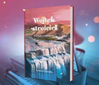 Wojtek Stroiciel – z pasją przez życie. Książka dla dzieci
