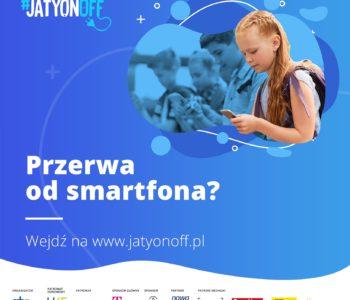 #JaTyOnOff – zróbmy sobie przerwę od smartfona. Rusza ogólnopolski projekt!