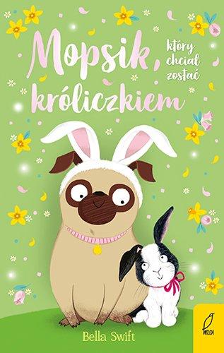 Mopsik, który chciał zostać króliczkiem książka dla dzieci