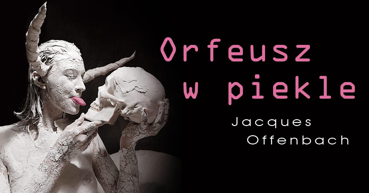 ORFEUSZ W PIEKLE J. Offenbacha - premiera w Operze Krakowskiej 27.03.2020 [grafika Fb]