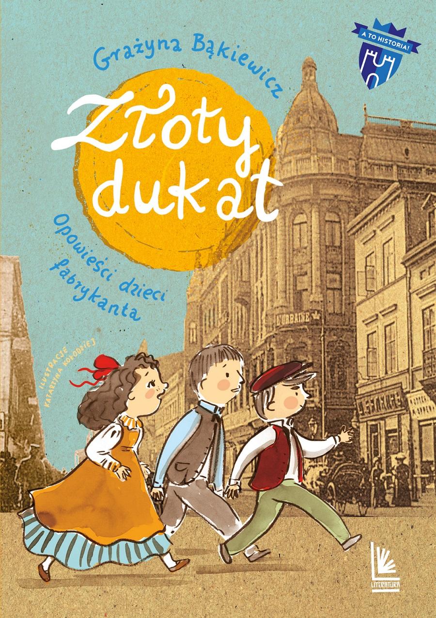 Złoty dukat - opowieść o początkach przemysłowej Łodzi