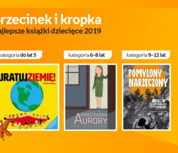 Książki, które zmienią świat – laureaci Konkursu na Najlepszą Książkę Dziecięcą 2019 Przecinek i Kropka