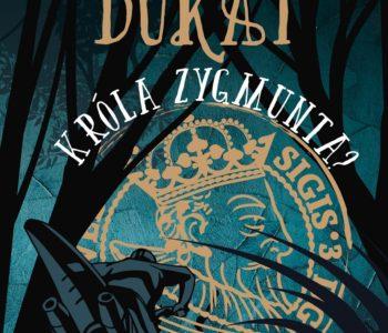 Gdzie jest dukat króla Zygmunta? - czwarta część przebojowej serii
